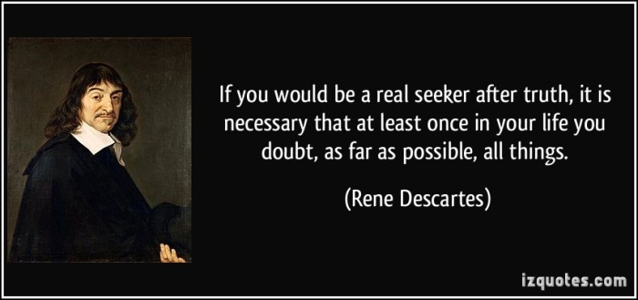 quote-if-you-would-be-a-real-seeker-after-truth-it-is-necessary-that-at-least-once-in-your-life-you-doubt as far as possible all things