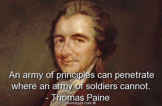 An Army of principles can penetrate where an Army cannot.