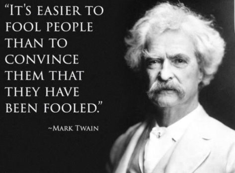 It's easier to fool people than to convince them that they have been fooled