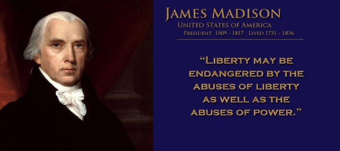 Liberty may be endangered by the abuses of liberty as well as the abuses of power.